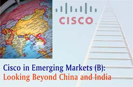 Cisco in Emerging Markets (B): Looking Beyond China and India