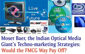 Moser Baer, the Indian Optical Media Giant's Techno-marketing Strategies: Would the FMCG Way Pay Off?