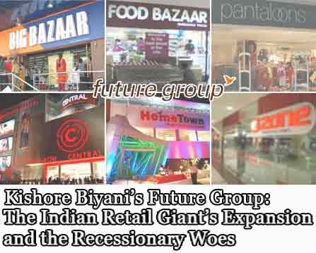 Kishore Biyani's Future Group: The Indian Retail Giant's Expansion and the Recessionary Woes- Marketing Case Studies