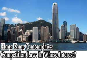 Case Study - Hong Kong Contemplates Competition Law: In Whose Interest?