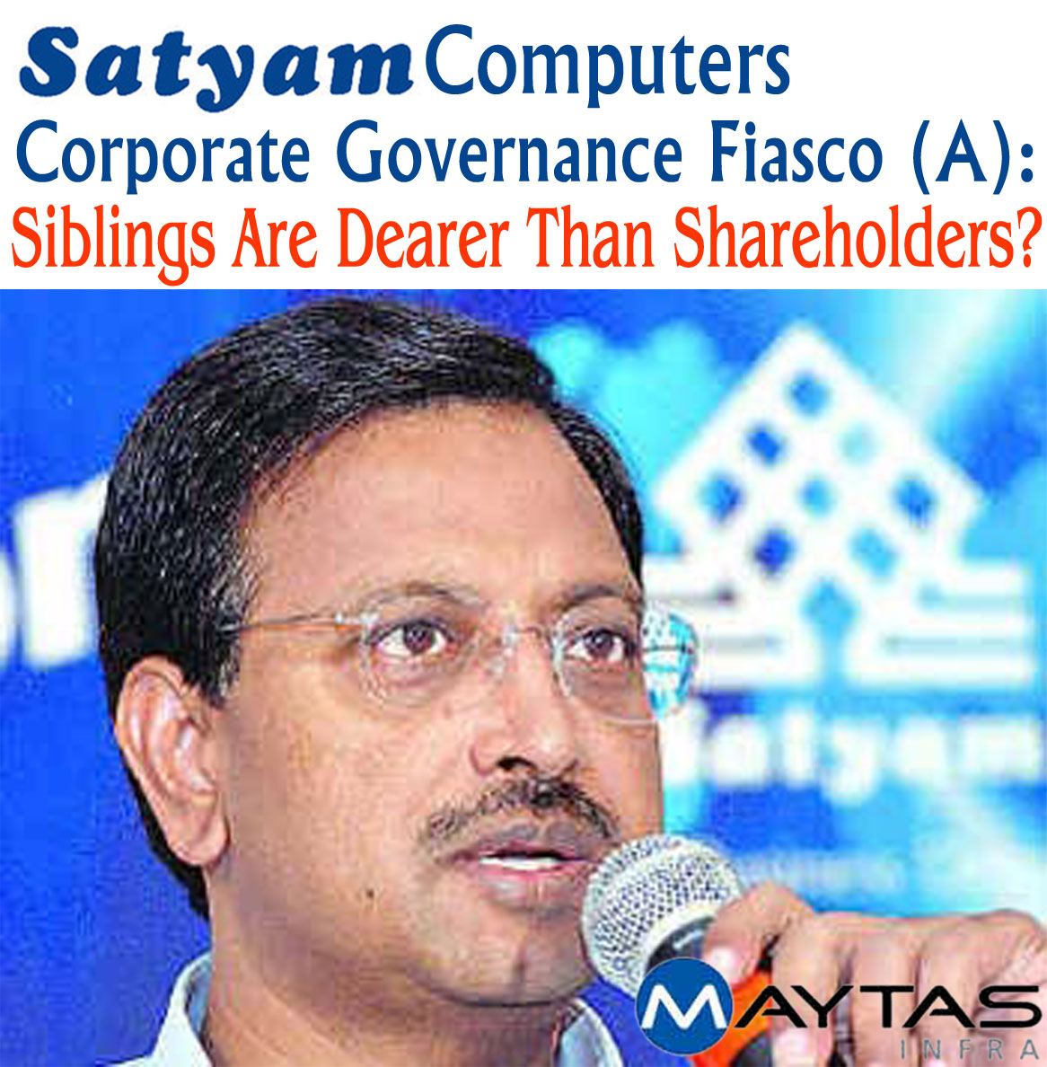 Satyam Computers Corporate Governance Fiasco (A): Siblings Are Dearer Than Shareholders? | Corporate Governance Case Study